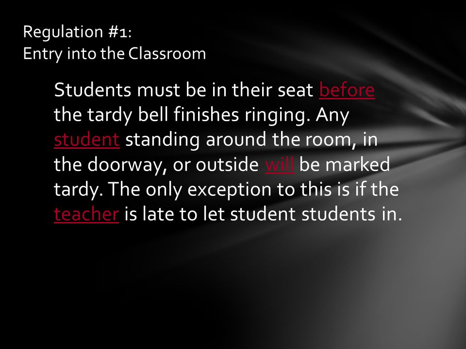 Students must be in their seat before the tardy bell finishes ringing. Any student standing around the room, in the doorway, or outside will be marked