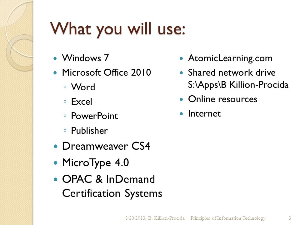 What you will use: Windows 7 Microsoft Office 2010 ◦ Word ◦ Excel ◦ PowerPoint ◦ Publisher Dreamweaver CS4 MicroType 4.0 OPAC & InDemand Certification