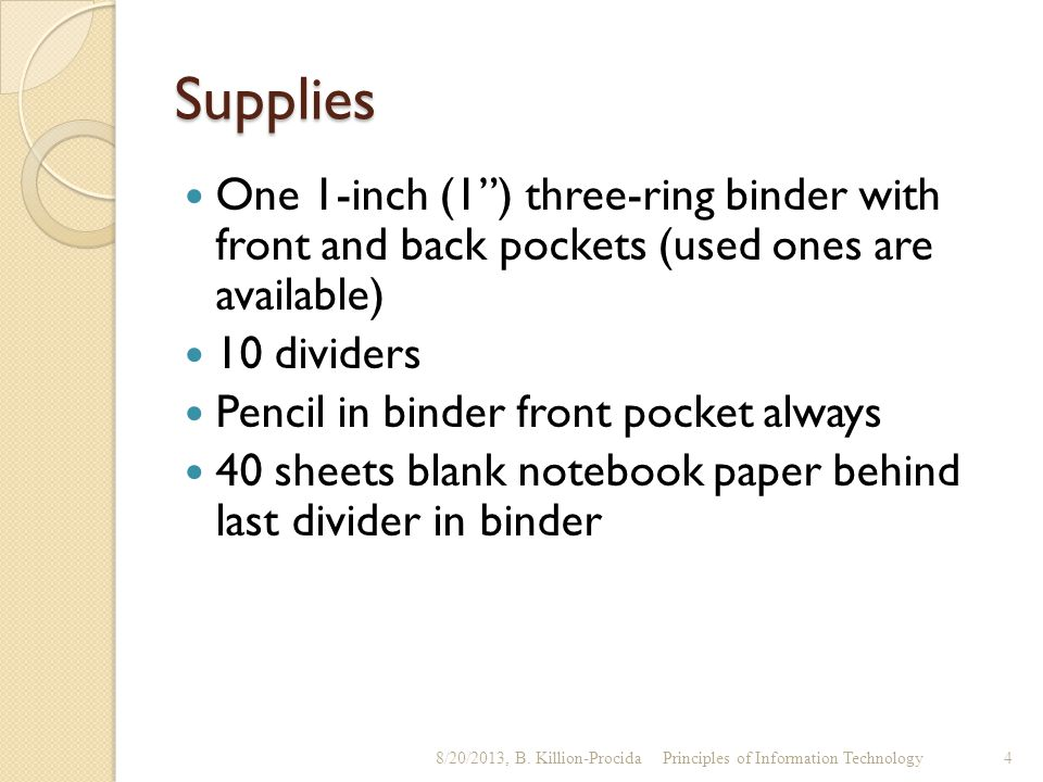"Supplies One 1-inch (1"") three-ring binder with front and back pockets (used ones are available) 10 dividers Pencil in binder front pocket always 40 s"