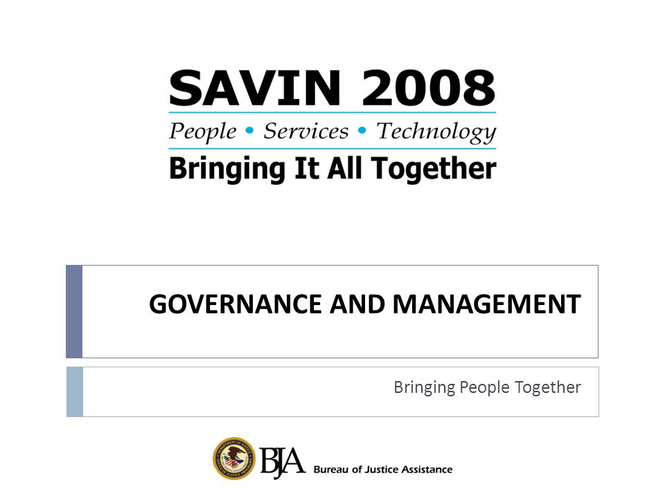 GOVERNANCE AND MANAGEMENT Bringing People Together
