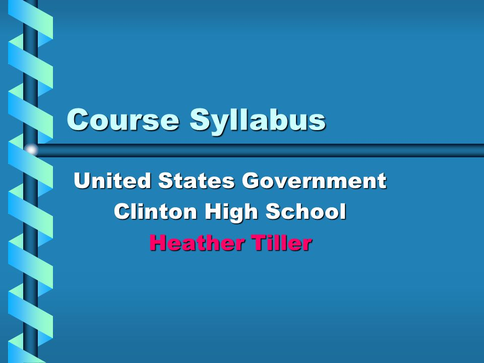 Course Syllabus United States Government Clinton High School Heather Tiller