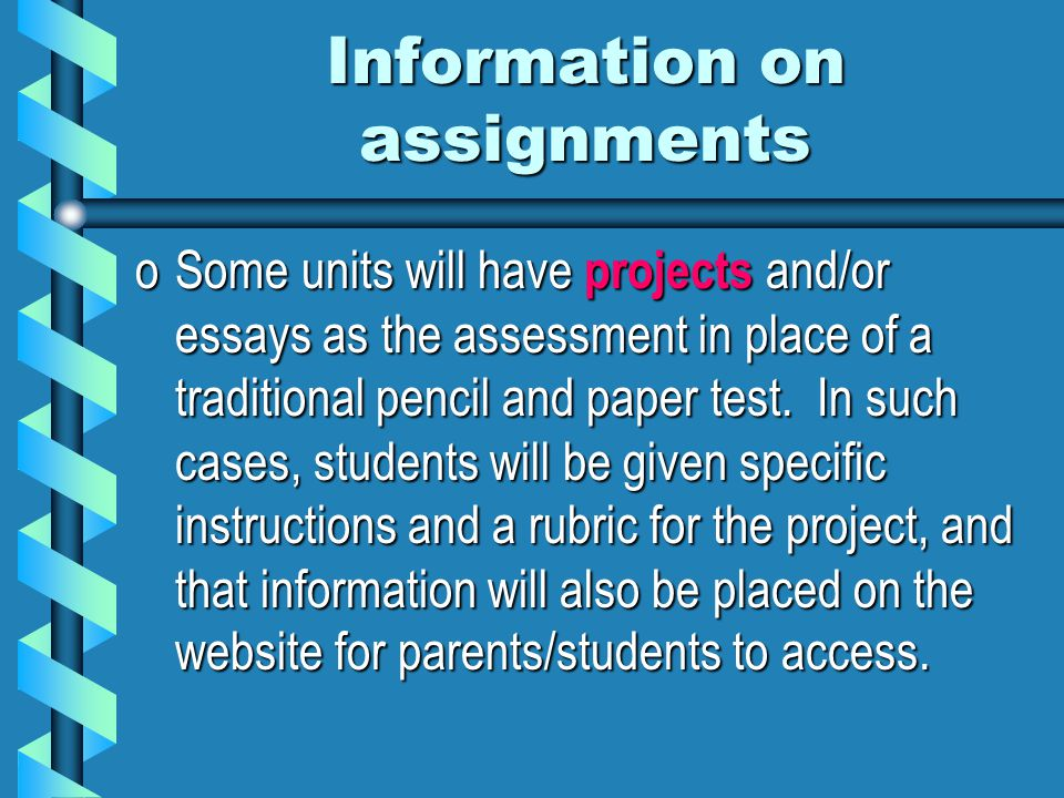 Information on assignments oSome units will have projects and/or essays as the assessment in place of a traditional pencil and paper test.