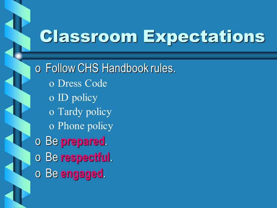 Classroom Expectations oFollow CHS Handbook rules.