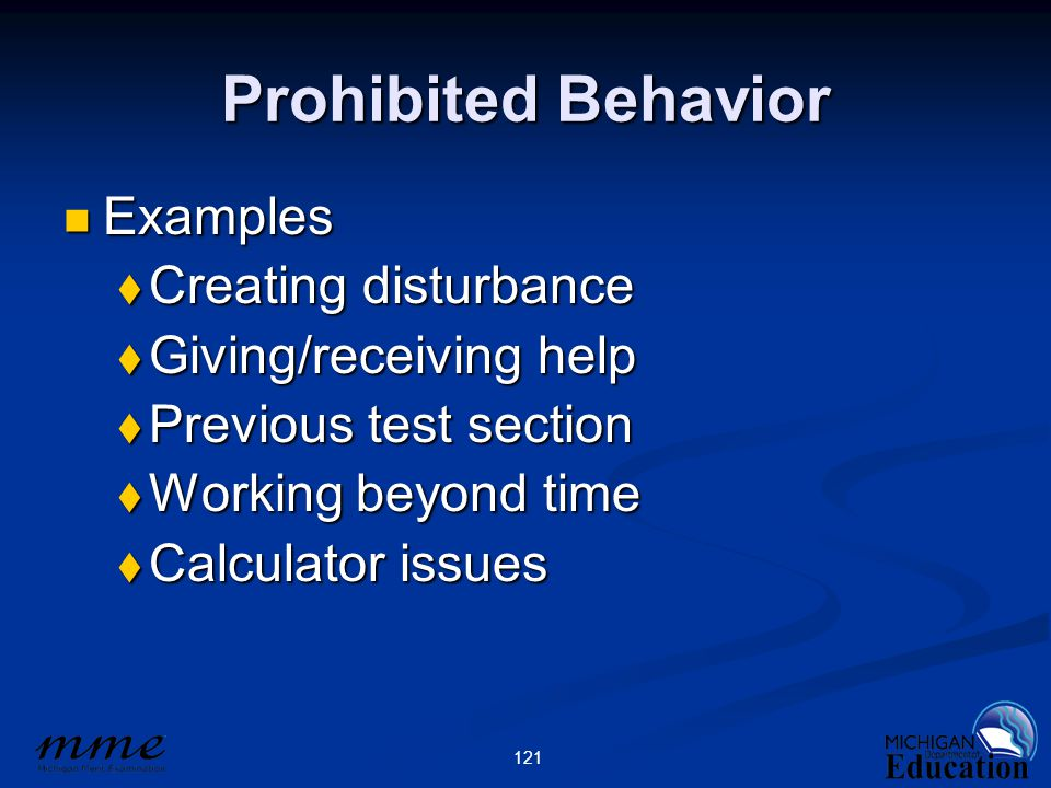 121 Prohibited Behavior Examples Examples  Creating disturbance  Giving/receiving help  Previous test section  Working beyond time  Calculator is