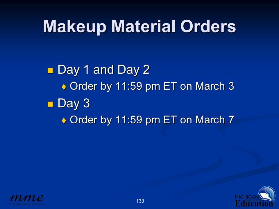 133 Makeup Material Orders Day 1 and Day 2 Day 1 and Day 2  Order by 11:59 pm ET on March 3 Day 3 Day 3  Order by 11:59 pm ET on March 7