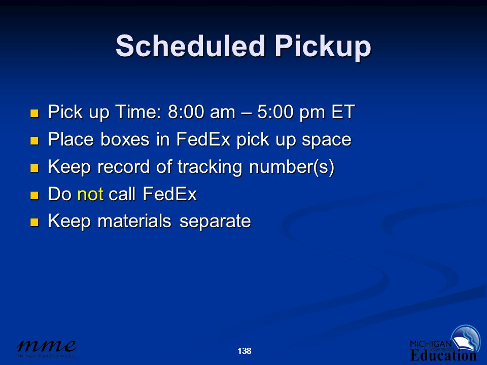 138 Scheduled Pickup Pick up Time: 8:00 am – 5:00 pm ET Pick up Time: 8:00 am – 5:00 pm ET Place boxes in FedEx pick up space Place boxes in FedEx pic