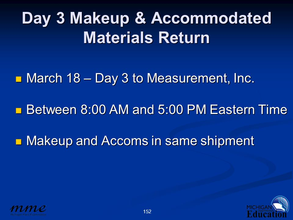 152 Day 3 Makeup & Accommodated Materials Return March 18 – Day 3 to Measurement, Inc.