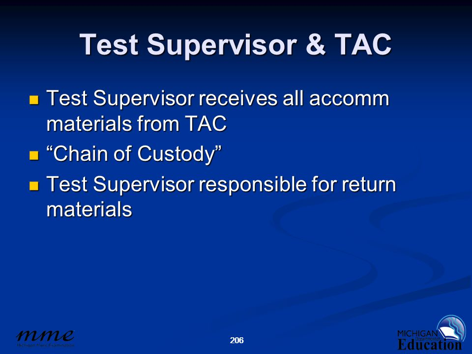 206 Test Supervisor & TAC Test Supervisor receives all accomm materials from TAC Test Supervisor receives all accomm materials from TAC Chain of Custody Chain of Custody Test Supervisor responsible for return materials Test Supervisor responsible for return materials 206
