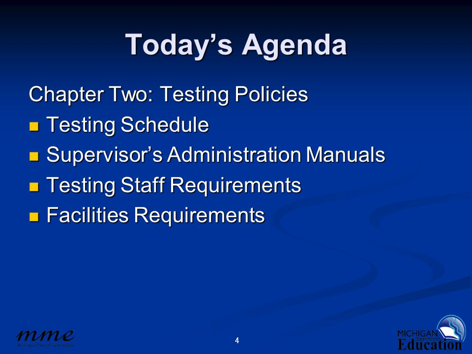 4 Today's Agenda Chapter Two: Testing Policies Testing Schedule Testing Schedule Supervisor's Administration Manuals Supervisor's Administration Manuals Testing Staff Requirements Testing Staff Requirements Facilities Requirements Facilities Requirements