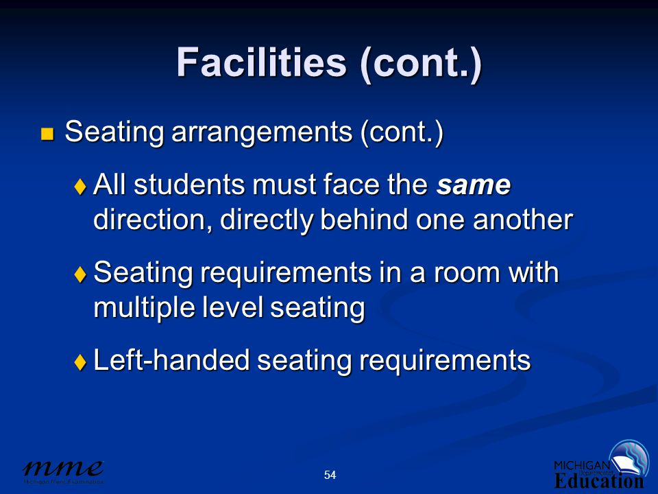 54 Facilities (cont.) Seating arrangements (cont.) Seating arrangements (cont.)  All students must face the same direction, directly behind one anoth