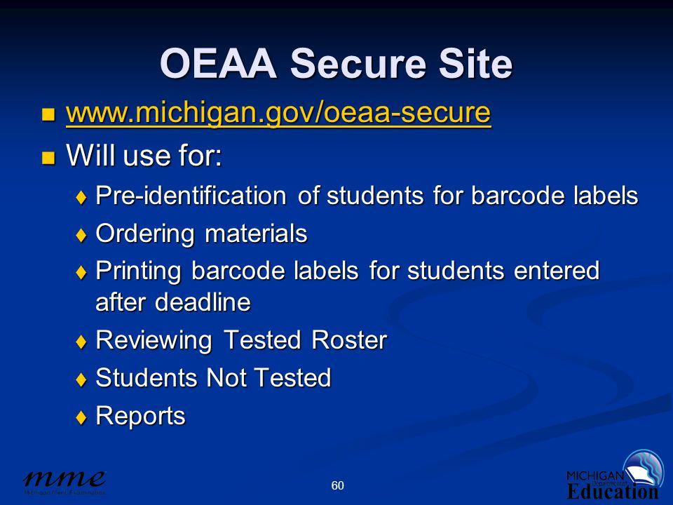 60 OEAA Secure Site www.michigan.gov/oeaa-secure www.michigan.gov/oeaa-secure www.michigan.gov/oeaa-secure Will use for: Will use for:  Pre-identific