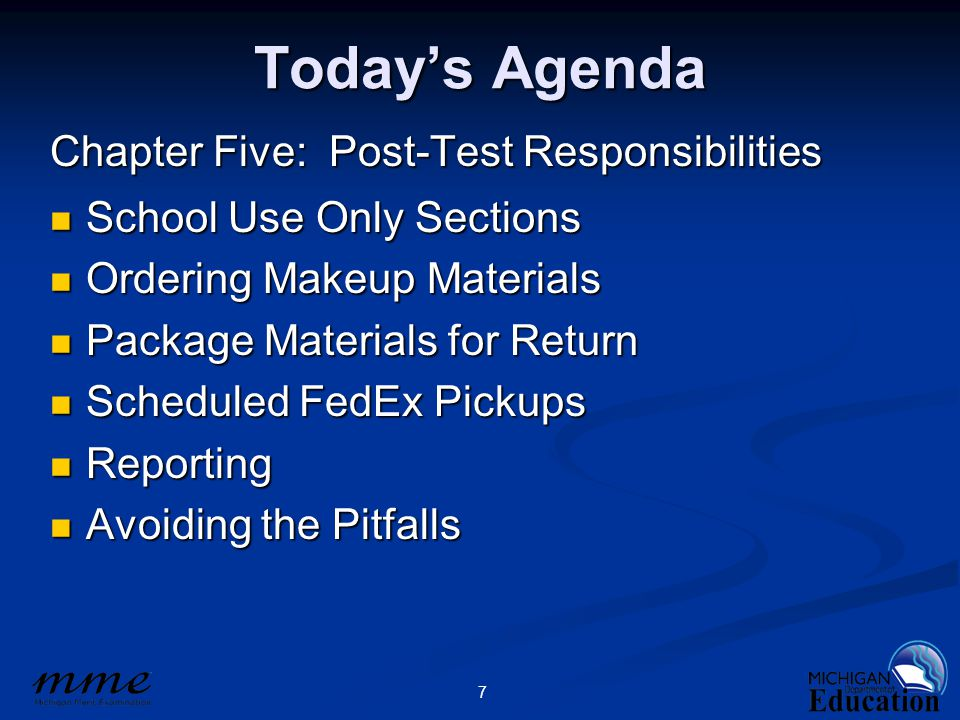 7 Today's Agenda Chapter Five: Post-Test Responsibilities School Use Only Sections School Use Only Sections Ordering Makeup Materials Ordering Makeup Materials Package Materials for Return Package Materials for Return Scheduled FedEx Pickups Scheduled FedEx Pickups Reporting Reporting Avoiding the Pitfalls Avoiding the Pitfalls