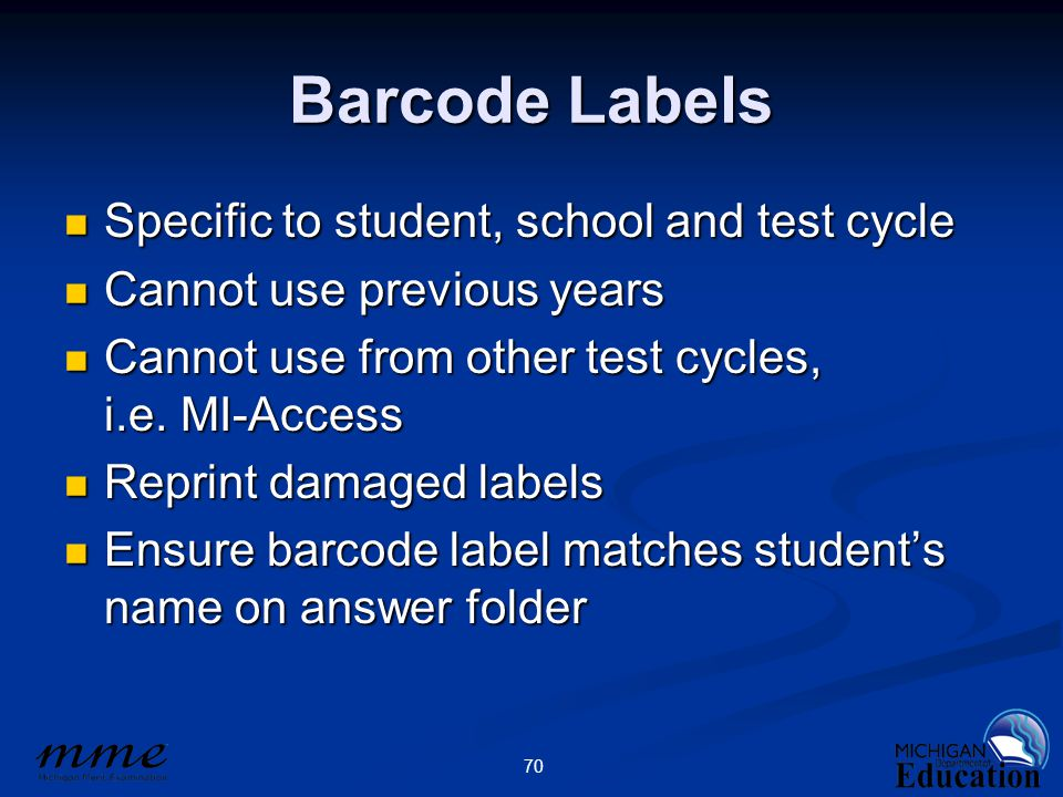 70 Barcode Labels Specific to student, school and test cycle Specific to student, school and test cycle Cannot use previous years Cannot use previous years Cannot use from other test cycles, i.e.