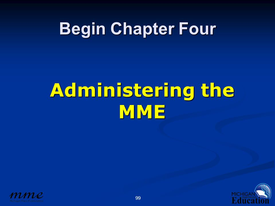 99 Begin Chapter Four Administering the MME