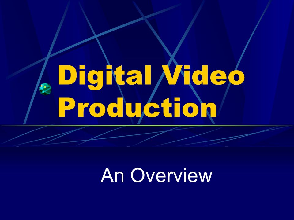 Digital Video Production An Overview