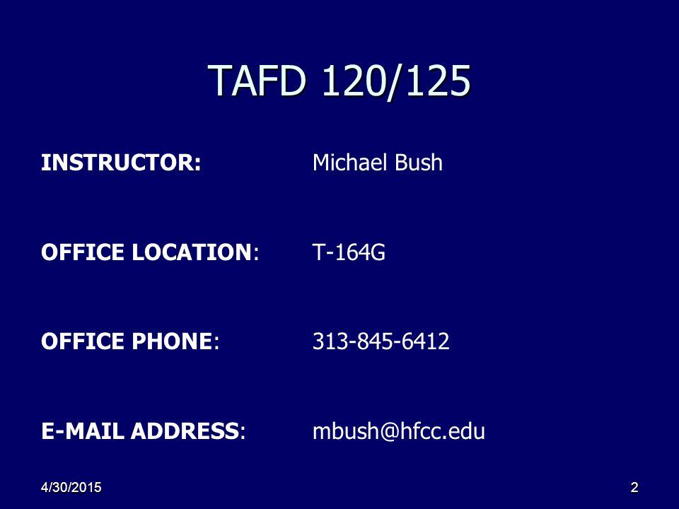 4/30/20152 TAFD 120/125 INSTRUCTOR:Michael Bush OFFICE LOCATION:T-164G OFFICE PHONE:313-845-6412 E-MAIL ADDRESS:mbush@hfcc.edu