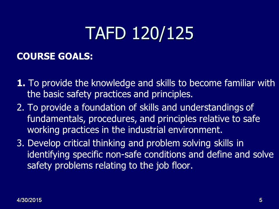 4/30/20155 TAFD 120/125 COURSE GOALS: 1.