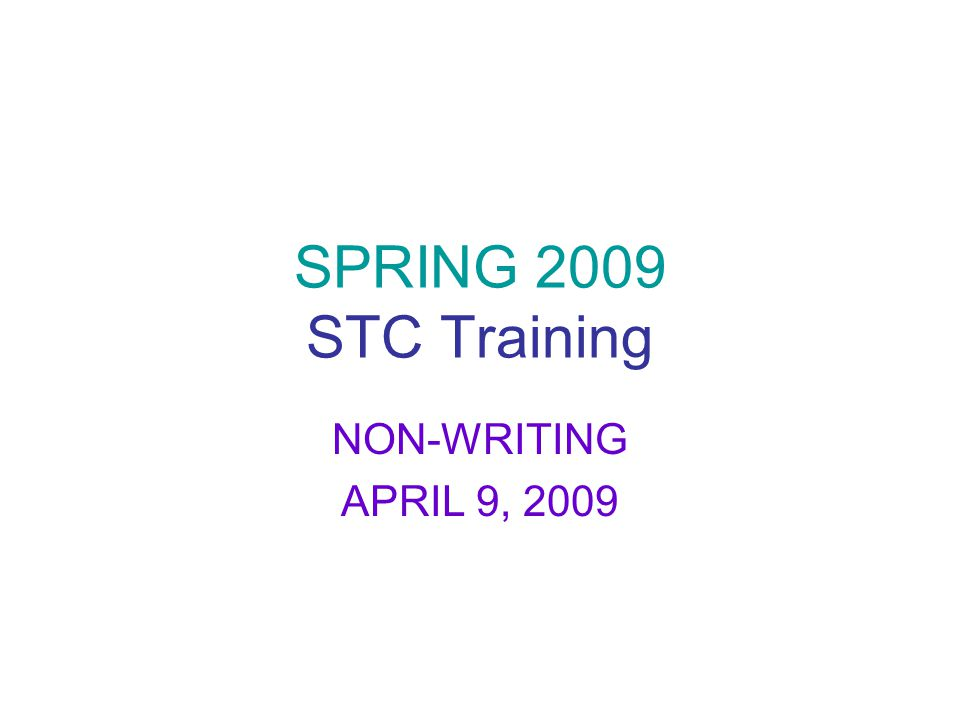 SPRING 2009 STC Training NON-WRITING APRIL 9, 2009