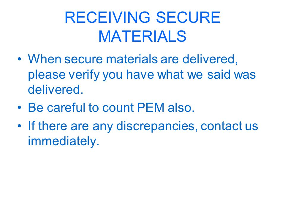 RECEIVING SECURE MATERIALS When secure materials are delivered, please verify you have what we said was delivered.