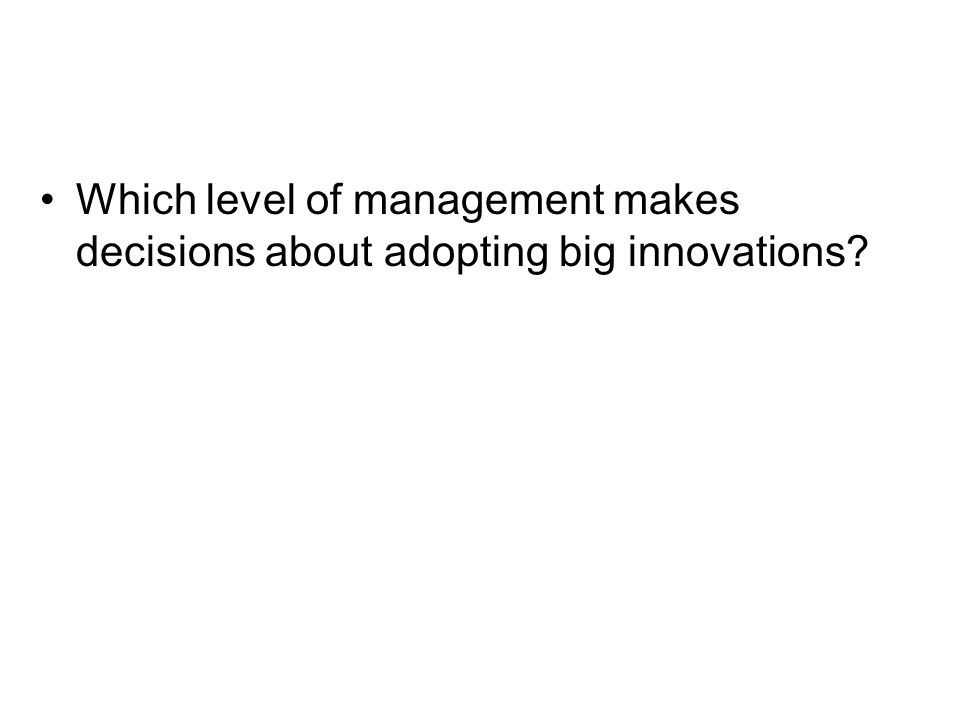 Which level of management makes decisions about adopting big innovations?