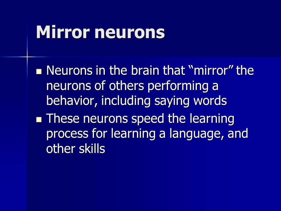 Mirror neurons and empathy Mirror neurons are likely involved in learning to see things from other people's point of view, or empathize Mirror neurons are likely involved in learning to see things from other people's point of view, or empathize –Feeling another's pain The ability to empathize is fully developed in normal 4 year olds.