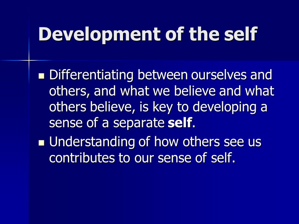 Our experiences with others over our life also influences our sense of self.