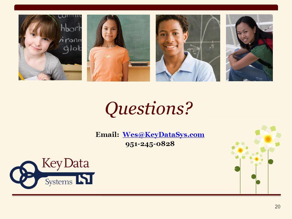 20 Questions Email: Wes@KeyDataSys.comWes@KeyDataSys.com 951-245-0828