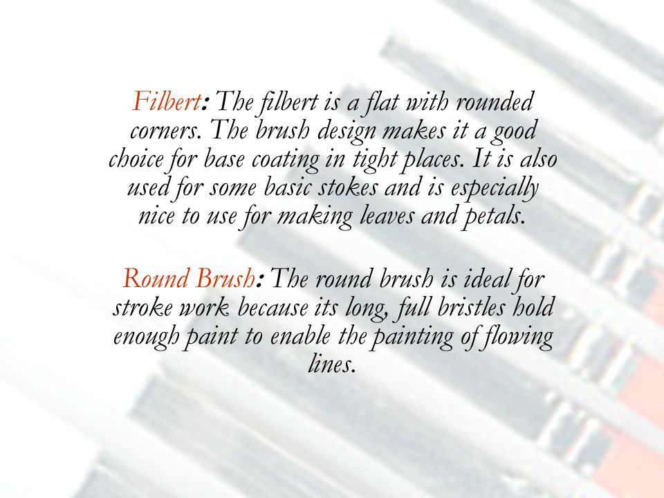 Filbert: The filbert is a flat with rounded corners.