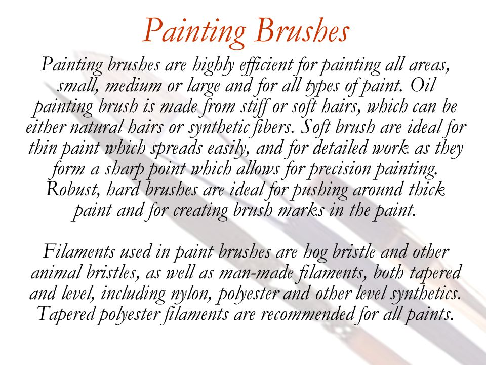 Painting Brushes Painting brushes are highly efficient for painting all areas, small, medium or large and for all types of paint.