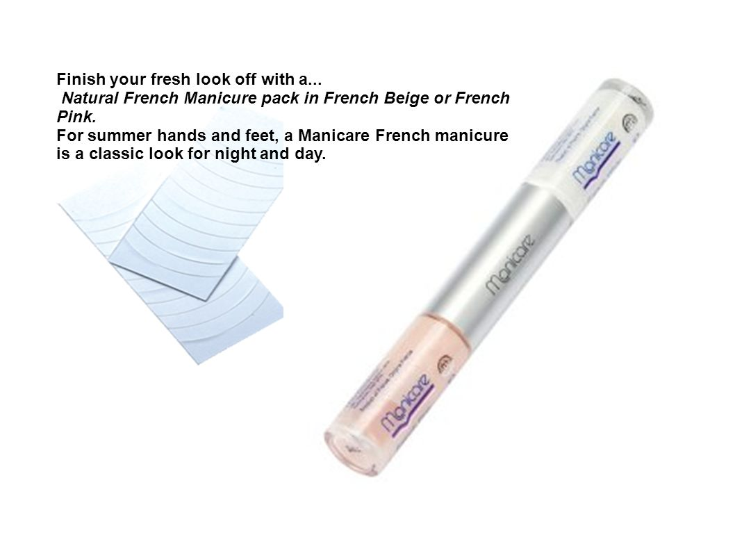 Finish your fresh look off with a... Natural French Manicure pack in French Beige or French Pink.