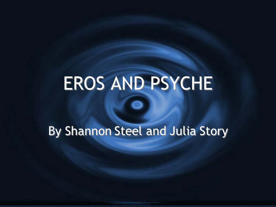 Symbols G Psyche represents the innocent in this story, whose goal is to simply be happy and in this case live a life with Eros.