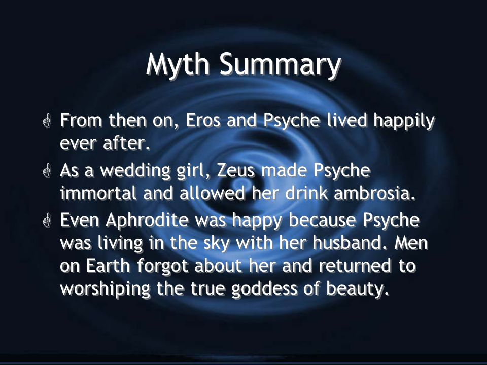 Myth Summary G From then on, Eros and Psyche lived happily ever after.