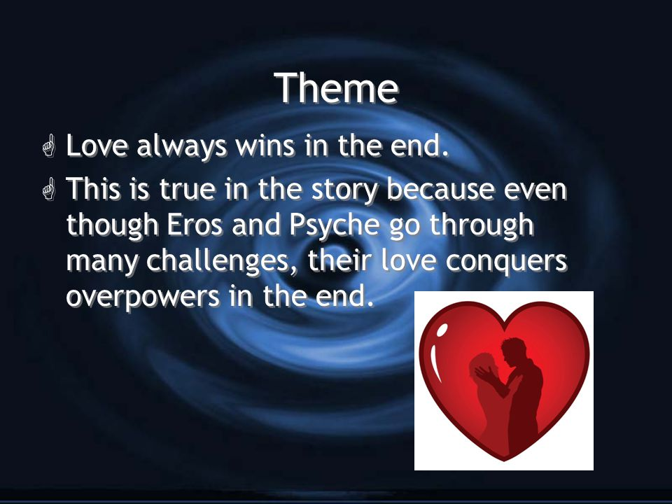 Theme G Love always wins in the end.
