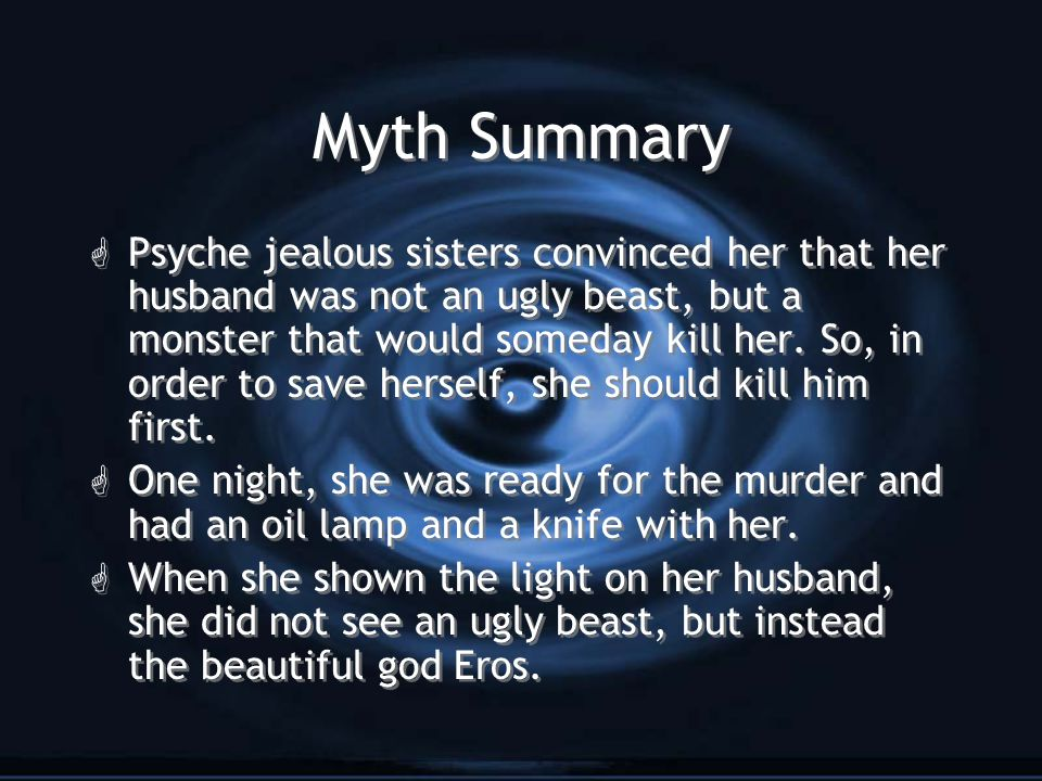 Myth Summary G She was completely taken by surprise and accidentally spilled oil from the lamp on Eros' face.