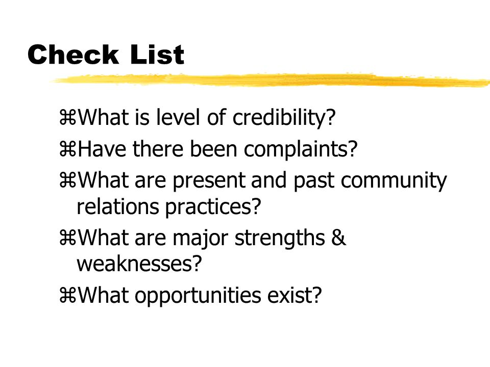Check List zWhat is level of credibility. zHave there been complaints.