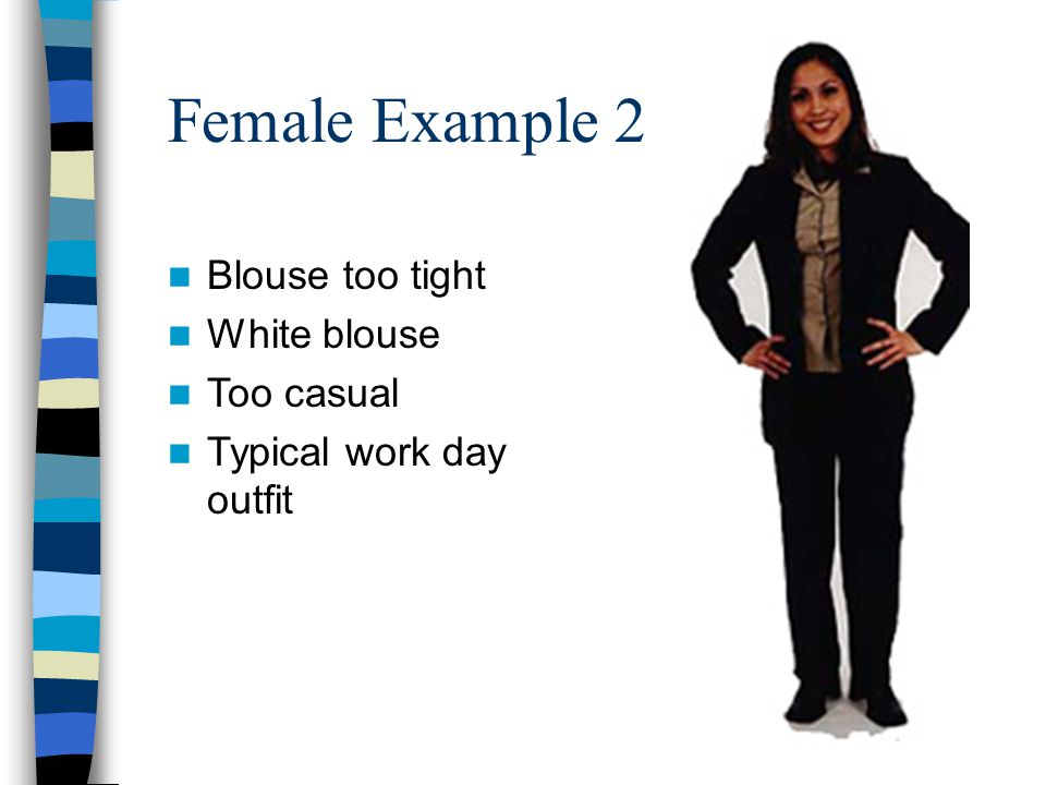 Female Example 2 Blouse too tight White blouse Too casual Typical work day outfit