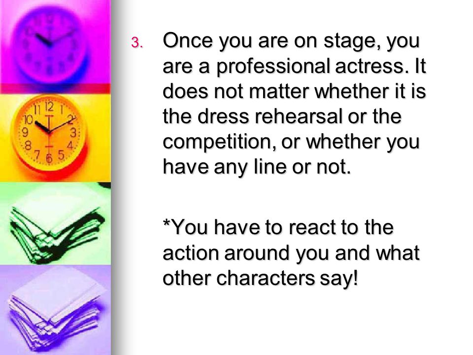 3. Once you are on stage, you are a professional actress.
