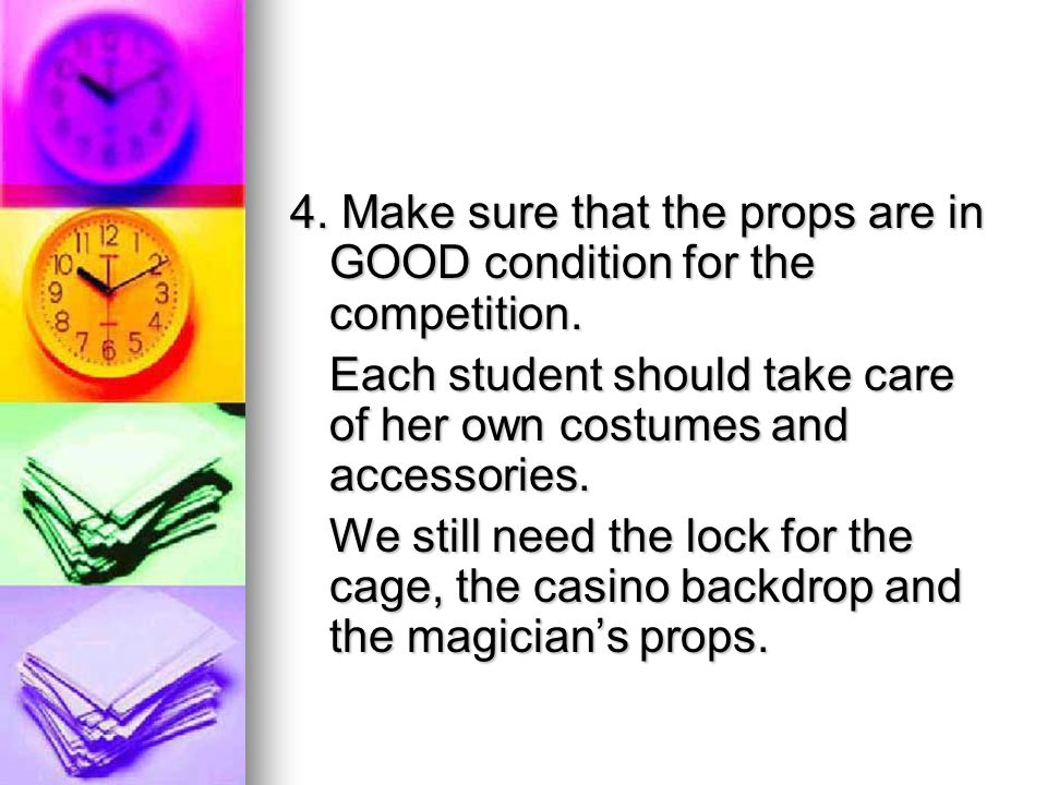 4. Make sure that the props are in GOOD condition for the competition.