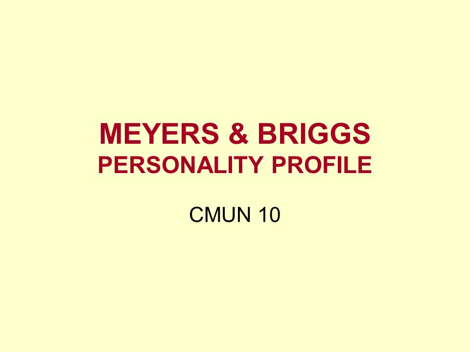 MEYERS & BRIGGS PERSONALITY PROFILE CMUN 10