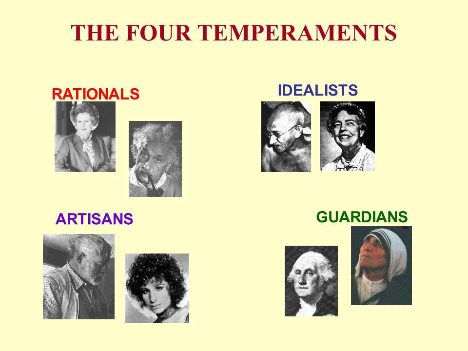 THE FOUR TEMPERAMENTS RATIONALS IDEALISTS ARTISANS GUARDIANS