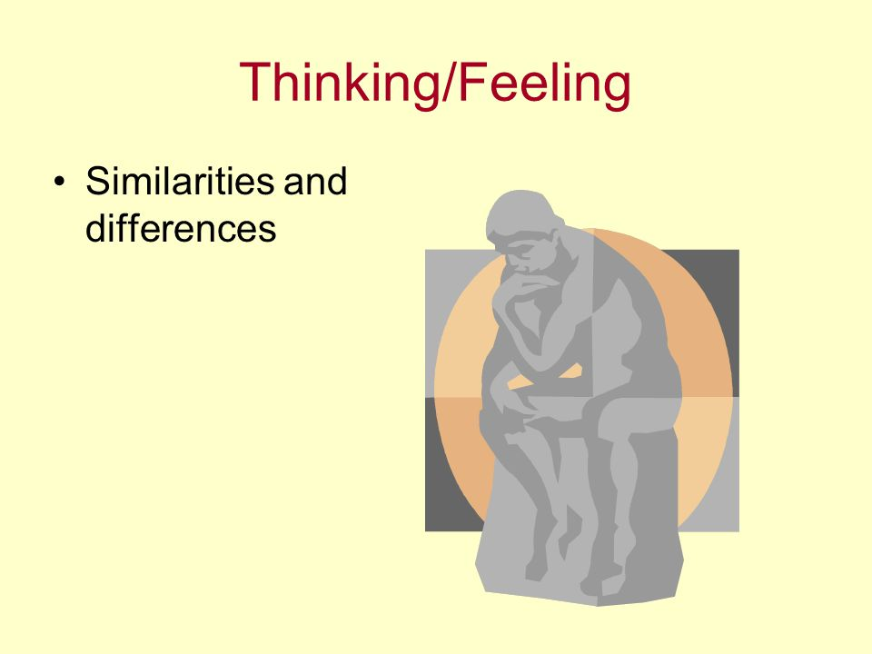 Thinking/Feeling Similarities and differences