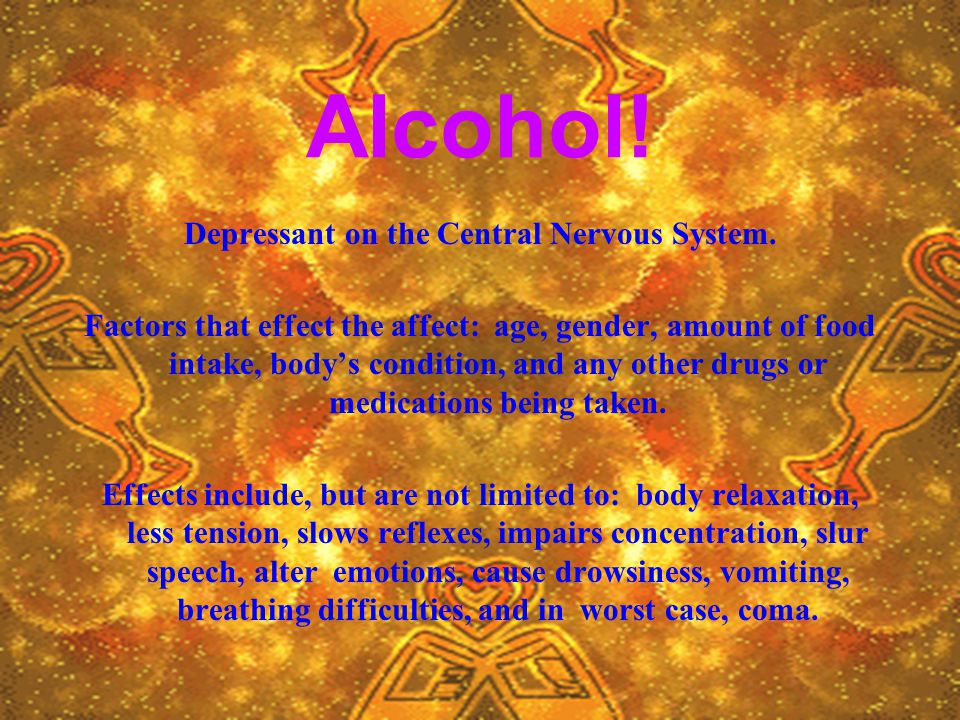 Alcohol. Depressant on the Central Nervous System.
