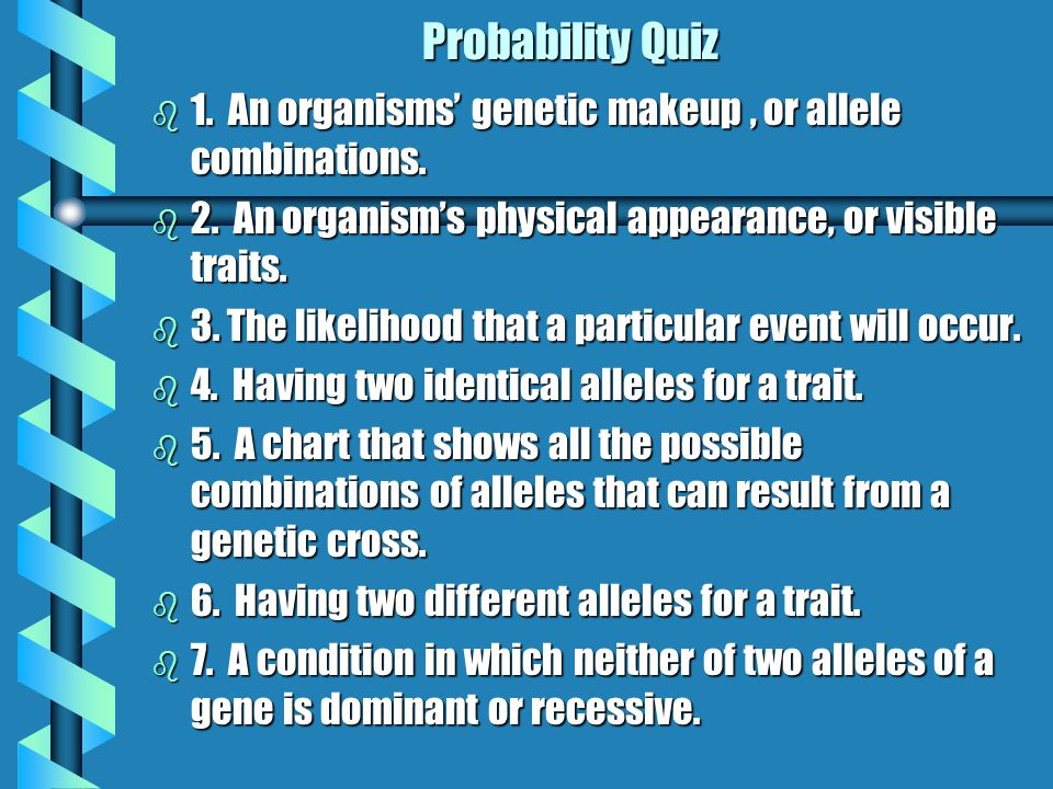 Probability Quiz b 1.An organisms' genetic makeup, or allele combinations.