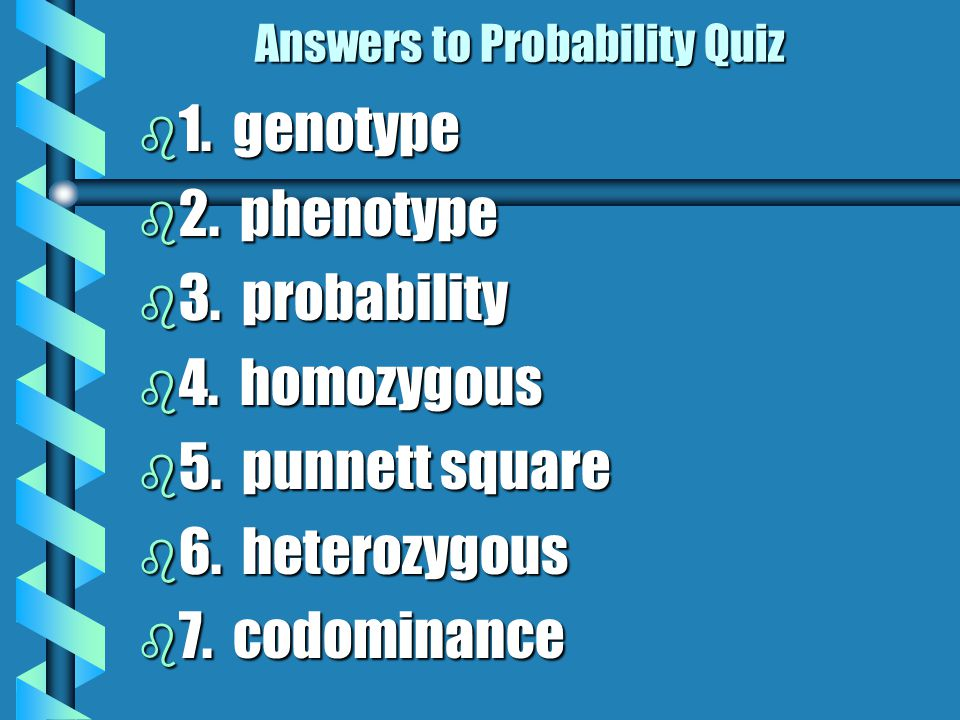 Answers to Probability Quiz b 1.genotype b 2. phenotype b 3.