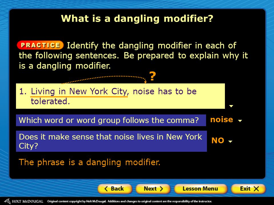 1.Living in New York City, noise has to be tolerated. ? What is a dangling modifier? Which word or word group follows the comma? Does it make sense th