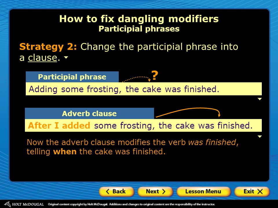 Adverb clause ? Participial phrase Strategy 2: Change the participial phrase into a clause.clause How to fix dangling modifiers Participial phrases Ad