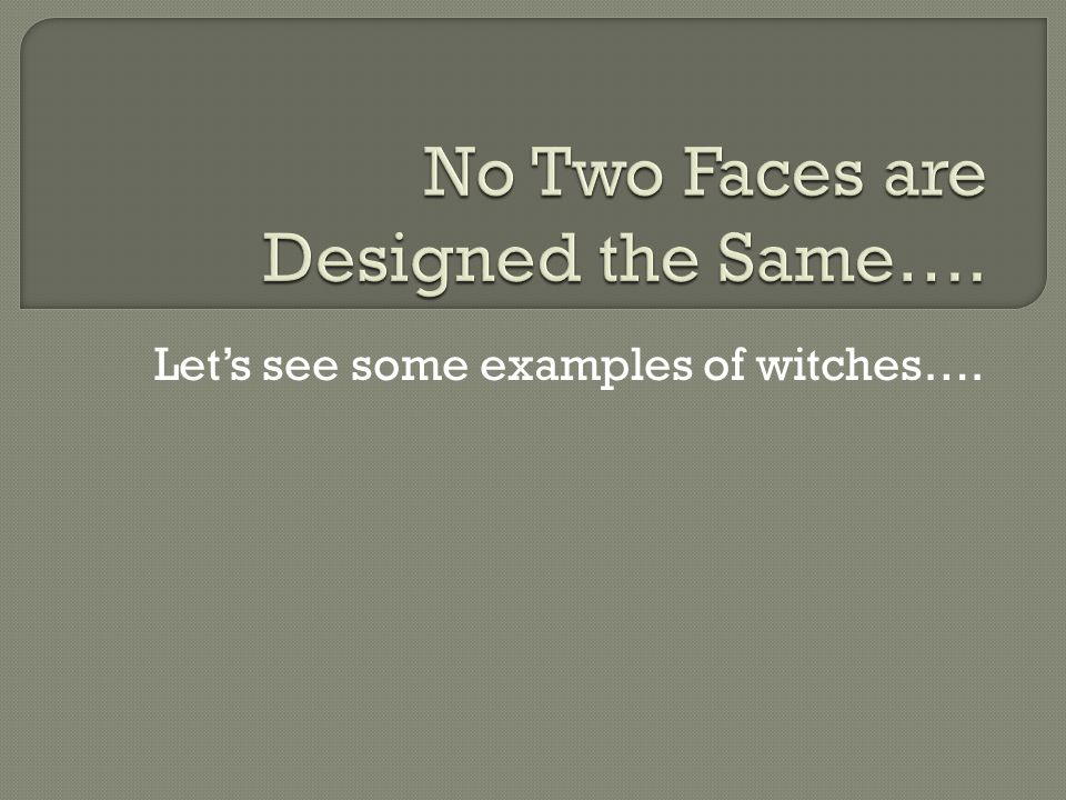 Let's see some examples of witches….