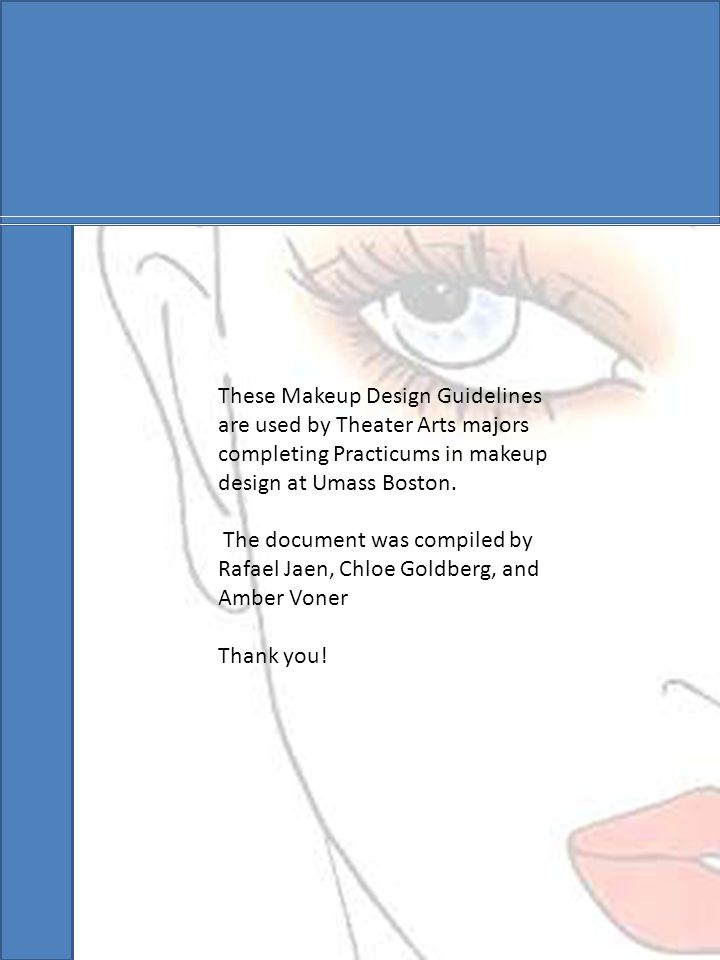 These Makeup Design Guidelines are used by Theater Arts majors completing Practicums in makeup design at Umass Boston.