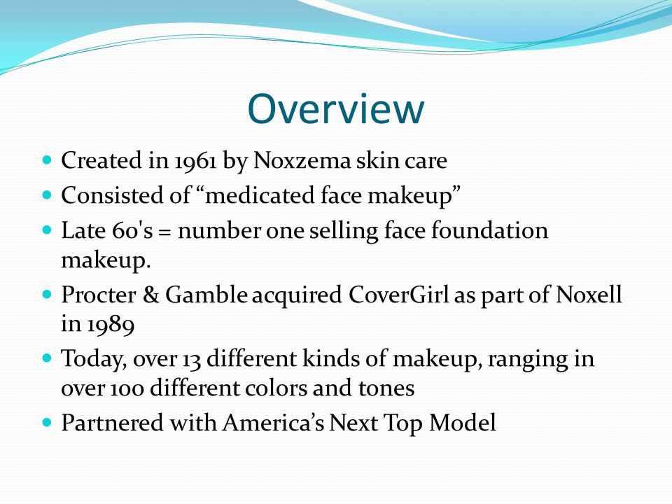 Overview Created in 1961 by Noxzema skin care Consisted of medicated face makeup Late 60 s = number one selling face foundation makeup.