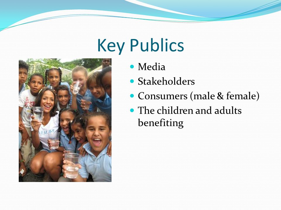 Key Publics Media Stakeholders Consumers (male & female) The children and adults benefiting